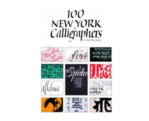 100 New York Calligraphers by Cynthia Dantzic